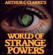 Arthur C Clarke's World of Strange Powers